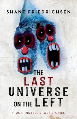 The Last Universe on the Left: 11 Unthinkable Short Stories Cover Image