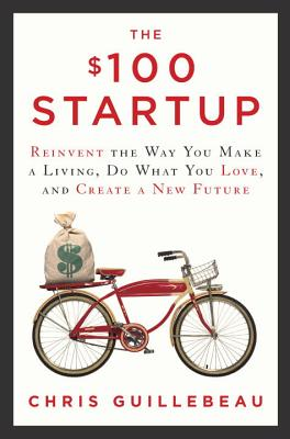The $100 Startup: Reinvent the Way You Make a Living, Do What You Love, and Create a New Future Cover Image