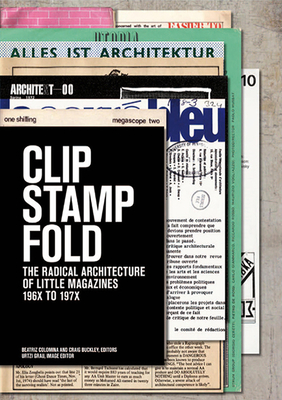 Clip, Stamp, Fold: The Radical Architecture of Little Magazines 196x to 197x Cover Image