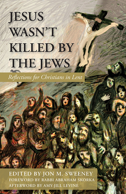 Jesus Wasn't Killed by the Jews: Reflections for Christians in Lent Cover Image