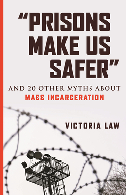 """Prisons Make Us Safer"": And 20 Other Myths about Mass Incarceration (Myths Made in America) Cover Image"