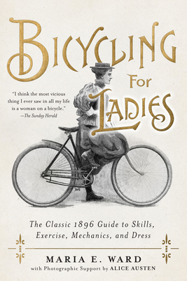 Bicycling for Ladies: The Classic 1896 Guide to Skills, Exercise, Mechanics, and Dress Cover Image