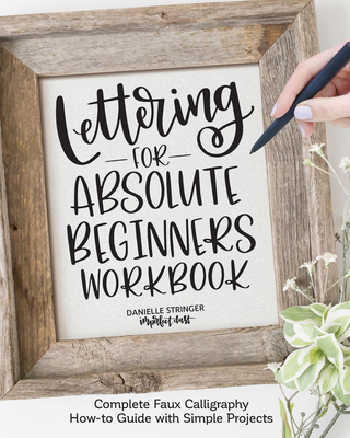 Lettering for Absolute Beginners Workbook: Complete Faux Calligraphy How-To Guide with Simple Projects Cover Image