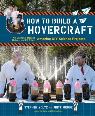 How to Build a Hovercraft: Air Cannons, Magnetic Motors, and 25 Other Amazing DIY Science Projects Cover Image