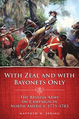 With Zeal and with Bayonets Only: The British Army on Campaign in North America, 1775-1783 (Campaigns and Commanders #19) Cover Image