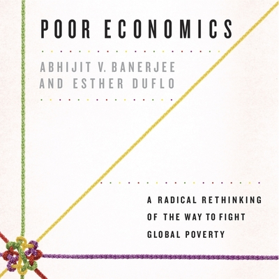 Poor Economics: A Radical Rethinking of the Way to Fight Global Poverty Cover Image