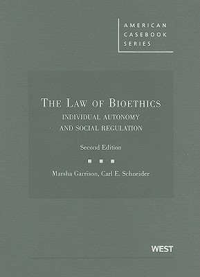 The Law of Bioethics: Individual Autonomy and Social Regulation (American Casebooks) Cover Image