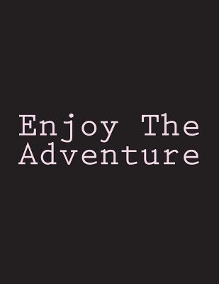 Enjoy the Adventure: Notebook Large Size 8.5 X 11 Ruled 150 Pages Cover Image