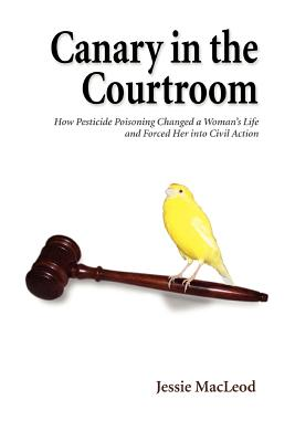 Canary in the Courtroom: How Pesticide Poisoning Changed a Woman's Life and Forced Her into Civil Action Cover Image