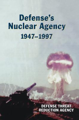 Defense's Nuclear Agency 1947-1997 (DTRA History Series) Cover Image
