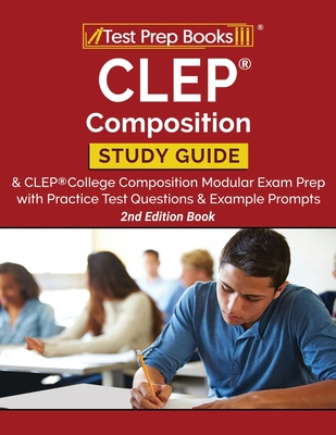 CLEP Composition Study Guide and CLEP College Composition Modular Exam Prep with Practice Test Questions and Example Prompts [2nd Edition Book] Cover Image