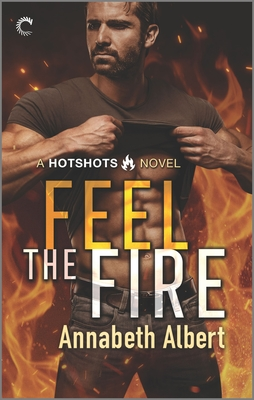 Feel the Fire: A Firefighter Reunion Romance (Hotshots #3) Cover Image