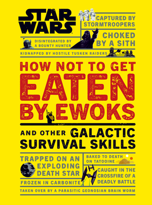 Star Wars How Not to Get Eaten by Ewoks and Other Galactic Survival Skills Cover Image