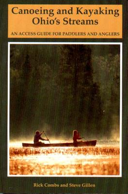 Canoeing and Kayaking Ohio's Streams: An Access Guide for Paddlers and Anglers Cover Image