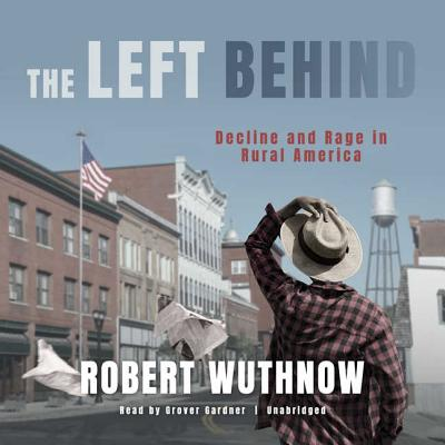 The Left Behind: Decline and Rage in Rural America Cover Image