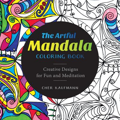 The Artful Mandala Coloring BookCher Kaufmann