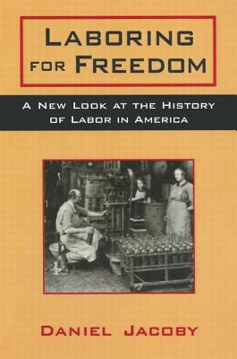 Laboring for Freedom: New Look at the History of Labor in America Cover Image