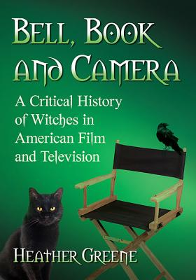 Bell, Book and Camera: A Critical History of Witches in American Film and Television Cover Image
