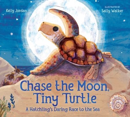 Chase the Moon, Tiny Turtle: A Hatchling's Daring Race to the Sea Cover Image