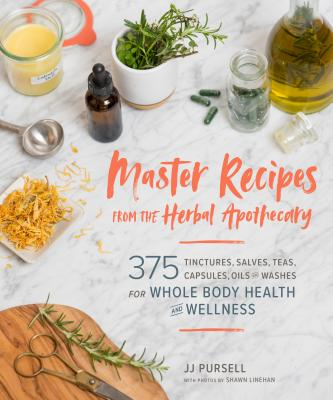 Master Recipes from the Herbal Apothecary: 375 Tinctures, Salves, Teas, Capsules, Oils, and Washes for Whole-Body Health and Wellness Cover Image