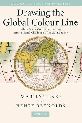 Drawing the Global Colour Line: White Men's Countries and the International Challenge of Racial Equality (Critical Perspectives on Empire) Cover Image