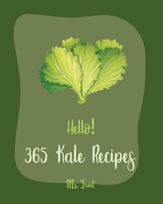 Hello! 365 Kale Recipes: Best Kale Cookbook Ever For Beginners [Black Bean Recipes, Asian Salad Cookbook, Veggie Smoothie Recipe Book, Quinoa S Cover Image