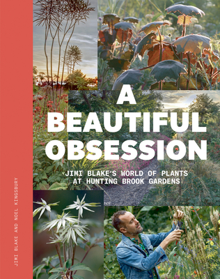 A Beautiful Obsession: Jimi Blake's World of Plants at Hunting Brook Gardens Cover Image