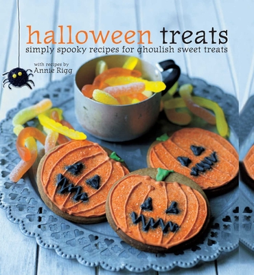 Halloween Treats: Simply Spooky Recipes for Ghoulish Sweet Treats (Hardcover) By Annie Rigg, William Lingwood