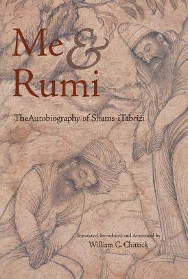 Me and Rumi the Autobiography of Shams-I Tabrizi Cover Image