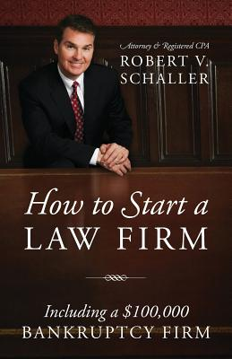 How to Start a Law Firm: Including a $100,000 Bankruptcy Firm Cover Image