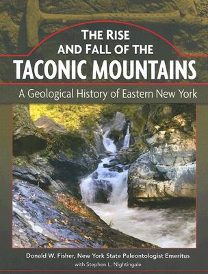 The Rise and Fall of the Taconic Mountains: A Geological History of Eastern New York Cover Image