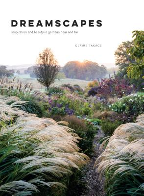 Dreamscapes: Inspiration and Beauty in Gardens Near and Far Cover Image