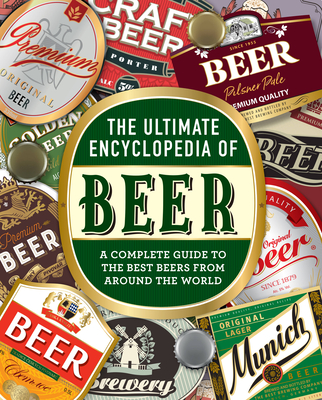 The Ultimate Encyclopedia of Beer: A Complete Guide to the Best Beers from Around the World Cover Image