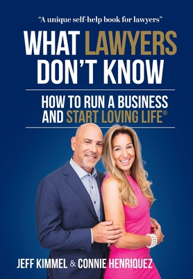 What Lawyers Don't Know: How to Run a Business and Start Loving Life Cover Image