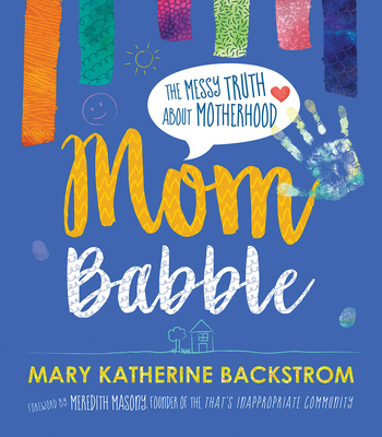 Mom Babble: The Messy Truth about Motherhood Cover Image