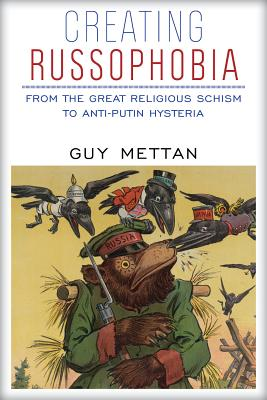 Creating Russophobia: From the Great Religious Schism to Anti-Putin Hysteria Cover Image