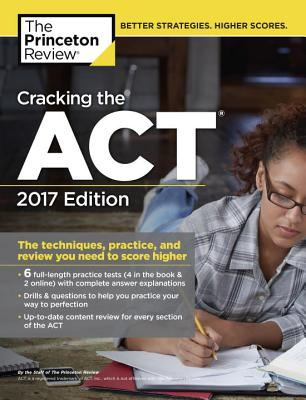 Cracking the ACT with 6 Practice Tests, 2017 Edition: The Techniques, Practice, and Review You Need to Score Higher (College Test Preparation) Cover Image