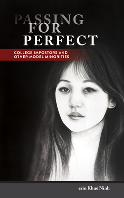 Passing for Perfect: College Impostors and Other Model Minorities (Asian American History & Cultu) Cover Image