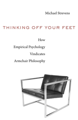 Thinking Off Your Feet: How Empirical Psychology Vindicates Armchair Philosophy Cover Image