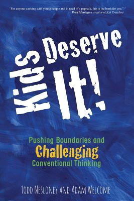 Kids Deserve It! Pushing Boundaries and Challenging Conventional Thinking Cover Image