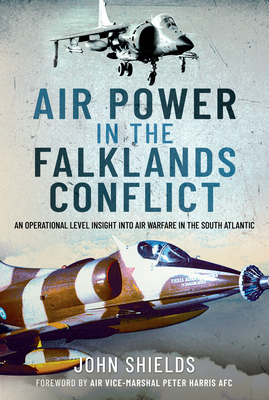 Air Power in the Falklands Conflict: An Operational Level Insight Into Air Warfare in the South Atlantic Cover Image