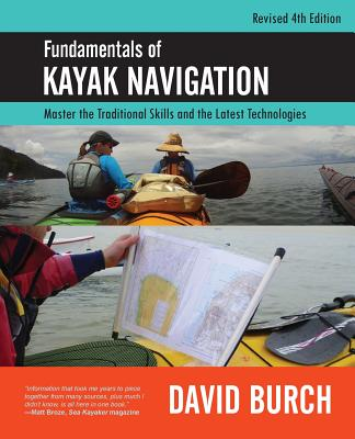 Fundamentals of Kayak Navigation: Master the Traditional Skills and the Latest Technologies, Revised Fourth Edition Cover Image