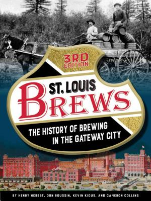 St. Louis Brews: The History of Brewing in the Gateway City, 3rd Edition Cover Image