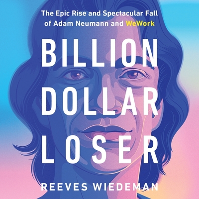 Billion Dollar Loser: The Epic Rise and Spectacular Fall of Adam Neumann and Wework Cover Image
