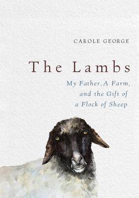 The Lambs: My Father, a Farm, and the Gift of a Flock of Sheep Cover Image