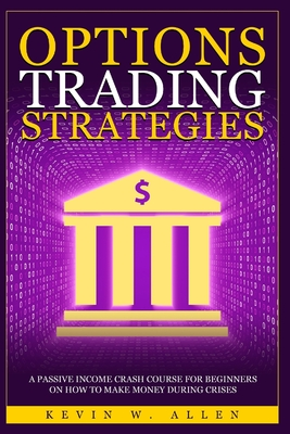 Options Trading Strategies: A Passive Income Crash Course for Beginners on How to Make Money During Crises Cover Image