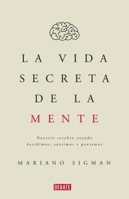 La vida secreta de la mente/The Secret Life of the Mind: How Your Brain Thinks, Feels, and Decides: Nuestro cerebro cuando decidimos, sentimos y pensamos Cover Image