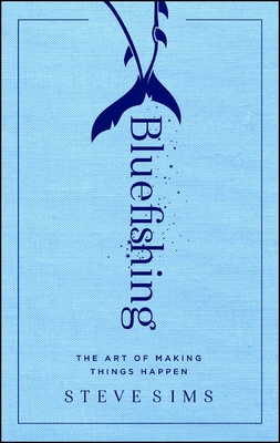 Bluefishing: The Art of Making Things Happen Cover Image