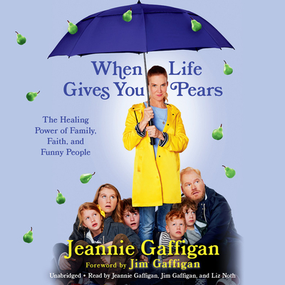 When Life Gives You Pears: The Healing Power of Family, Faith, and Funny People Cover Image