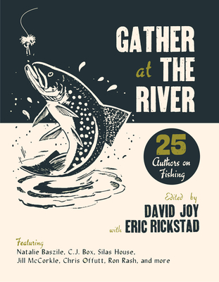 Gather at the River: Twenty-Five Authors on Fishing Cover Image